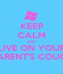 KEEP CALM AND LIVE ON YOUR PARENT'S COUCH - Personalised Poster A1 size