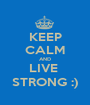 KEEP CALM AND LIVE  STRONG :) - Personalised Poster A1 size