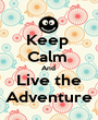 Keep  Calm  And  Live the Adventure - Personalised Poster A1 size