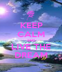 KEEP CALM AND LIVE THE DREAM - Personalised Poster A1 size