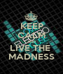 KEEP CALM AND LIVE THE  MADNESS - Personalised Poster A1 size
