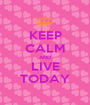 KEEP CALM AND LIVE TODAY - Personalised Poster A1 size
