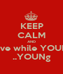 KEEP CALM AND live while YOUR ..YOUNg - Personalised Poster A1 size