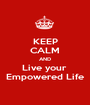 KEEP CALM AND Live your  Empowered Life - Personalised Poster A1 size