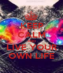 KEEP CALM AND LIVE YOUR OWN LIFE - Personalised Poster A1 size