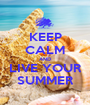KEEP CALM AND LIVE YOUR SUMMER - Personalised Poster A1 size