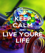 KEEP CALM AND LIVE YOURE LIFE - Personalised Poster A1 size