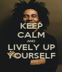 KEEP CALM AND LIVELY UP YOURSELF - Personalised Poster A1 size