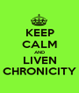 KEEP CALM AND LIVEN CHRONICITY - Personalised Poster A1 size