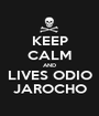 KEEP CALM AND LIVES ODIO JAROCHO - Personalised Poster A1 size