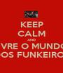KEEP CALM AND LIVRE O MUNDO  DOS FUNKEIROS - Personalised Poster A1 size