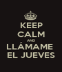 KEEP CALM AND LLÁMAME  EL JUEVES - Personalised Poster A1 size