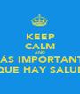 KEEP CALM AND LO MÁS IMPORTANTE ES QUE HAY SALUD - Personalised Poster A1 size