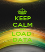 KEEP CALM AND LOAD  DATA - Personalised Poster A1 size