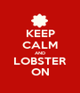 KEEP CALM AND LOBSTER ON - Personalised Poster A1 size