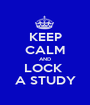 KEEP CALM AND LOCK  A STUDY - Personalised Poster A1 size