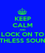 KEEP CALM AND LOCK ON TO RUTHLESS SOUNDZ - Personalised Poster A1 size