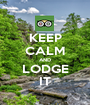 KEEP CALM AND LODGE IT - Personalised Poster A1 size