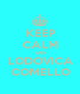 KEEP CALM AND LODOVICA COMELLO - Personalised Poster A1 size