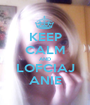 KEEP CALM AND LOFCIAJ ANIE - Personalised Poster A1 size