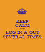 KEEP CALM AND LOG IN & OUT SEVERAL TIMES - Personalised Poster A1 size