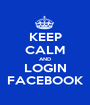 KEEP CALM AND LOGIN FACEBOOK - Personalised Poster A1 size