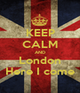 KEEP CALM AND London Here I come - Personalised Poster A1 size