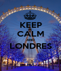 KEEP CALM AND LONDRES  - Personalised Poster A1 size