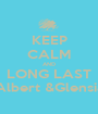 KEEP CALM AND LONG LAST Albert &Glensia - Personalised Poster A1 size