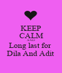 KEEP CALM AND Long last for  Dila And Adit  - Personalised Poster A1 size