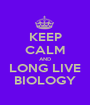 KEEP CALM AND LONG LIVE BIOLOGY - Personalised Poster A1 size