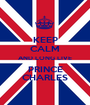 KEEP CALM AND LONG LIVE PRINCE CHARLES - Personalised Poster A1 size