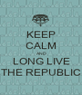 KEEP CALM AND LONG LIVE THE REPUBLIC - Personalised Poster A1 size