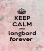 KEEP CALM AND longbord forever  - Personalised Poster A1 size