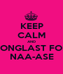 KEEP CALM AND LONGLAST FOR NAA-ASE - Personalised Poster A1 size