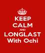 KEEP CALM AND LONGLAST With Ochi - Personalised Poster A1 size