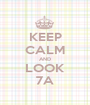 KEEP CALM AND LOOK 7A - Personalised Poster A1 size