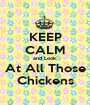 KEEP CALM and Look At All Those Chickens - Personalised Poster A1 size