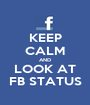 KEEP CALM AND LOOK AT FB STATUS - Personalised Poster A1 size