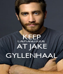 KEEP CALM AND LOOK AT JAKE GYLLENHAAL - Personalised Poster A1 size
