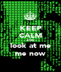 KEEP CALM AND look at me me now - Personalised Poster A1 size