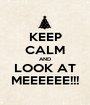 KEEP CALM AND LOOK AT MEEEEEE!!! - Personalised Poster A1 size