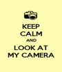 KEEP CALM AND LOOK AT MY CAMERA - Personalised Poster A1 size