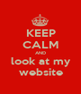 KEEP CALM AND look at my website - Personalised Poster A1 size