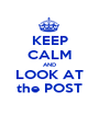 KEEP CALM AND LOOK AT the POST - Personalised Poster A1 size