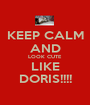 KEEP CALM AND LOOK CUTE LIKE DORIS!!!! - Personalised Poster A1 size