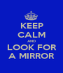 KEEP CALM AND LOOK FOR A MIRROR - Personalised Poster A1 size