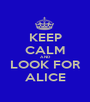 KEEP CALM AND LOOK FOR ALICE - Personalised Poster A1 size