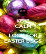 KEEP CALM AND LOOK FOR EASTER EGGS - Personalised Poster A1 size