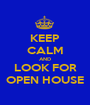 KEEP CALM AND LOOK FOR OPEN HOUSE - Personalised Poster A1 size
